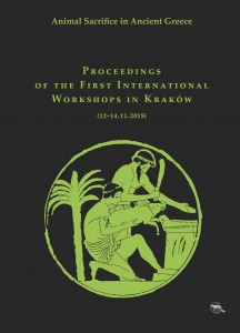 Animal Sacrifice in Ancient Greece. Proceedings of the First International Workshops in Kraków (12-14.11.2015)